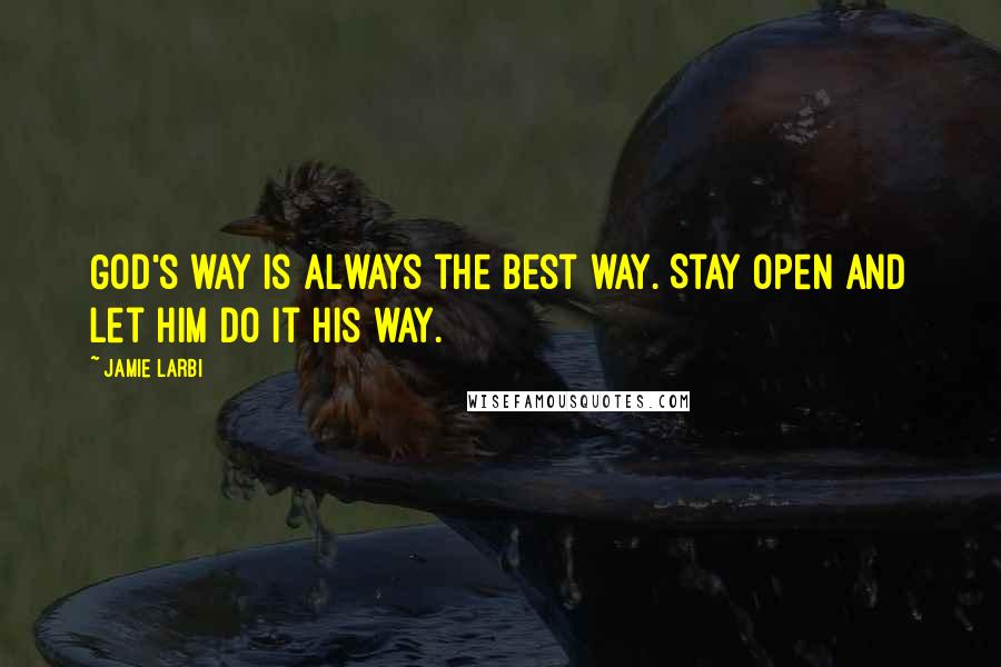 Jamie Larbi quotes: God's way is always the best way. Stay open and let Him do it His way.