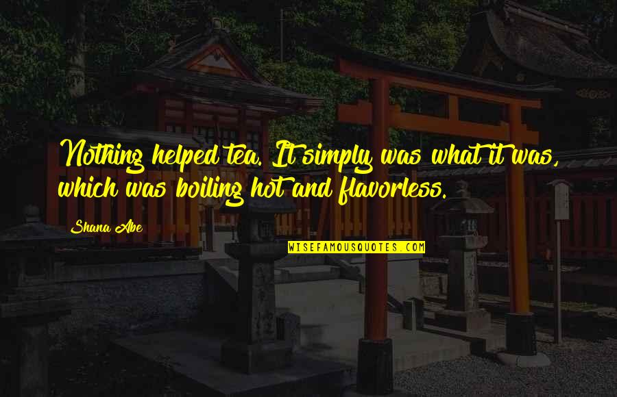 Jamie Lee Curtis Movie Quotes By Shana Abe: Nothing helped tea. It simply was what it