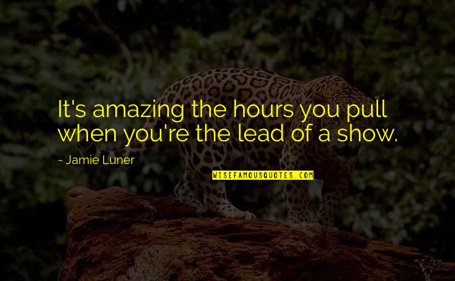 Jamie Luner Quotes By Jamie Luner: It's amazing the hours you pull when you're