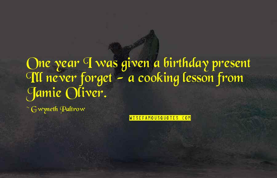 Jamie Oliver Quotes By Gwyneth Paltrow: One year I was given a birthday present