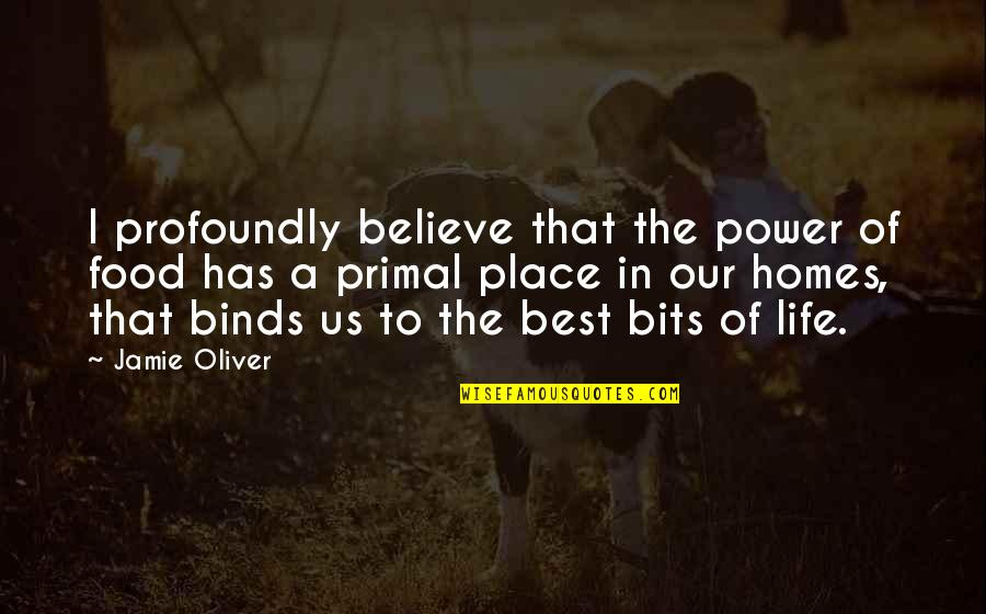 Jamie Oliver Quotes By Jamie Oliver: I profoundly believe that the power of food