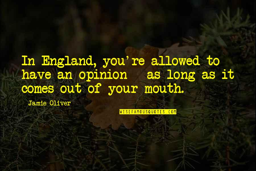 Jamie Oliver Quotes By Jamie Oliver: In England, you're allowed to have an opinion