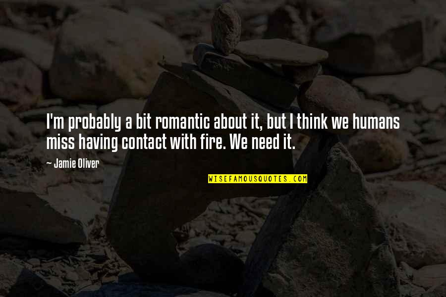 Jamie Oliver Quotes By Jamie Oliver: I'm probably a bit romantic about it, but