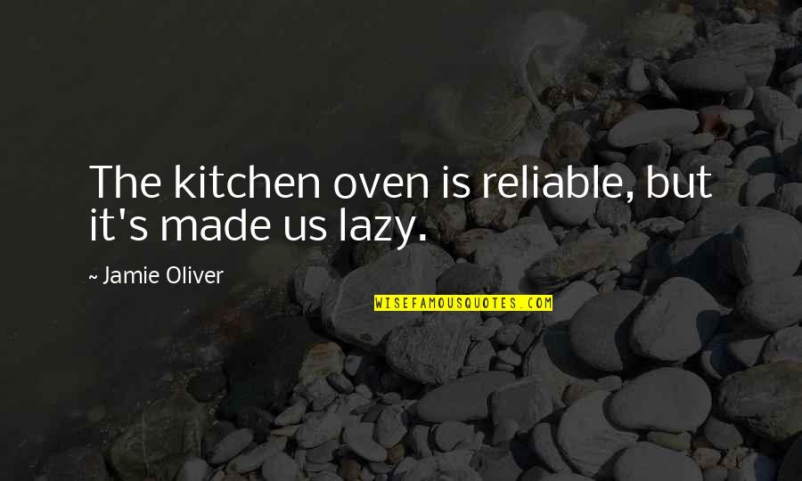 Jamie Oliver Quotes By Jamie Oliver: The kitchen oven is reliable, but it's made