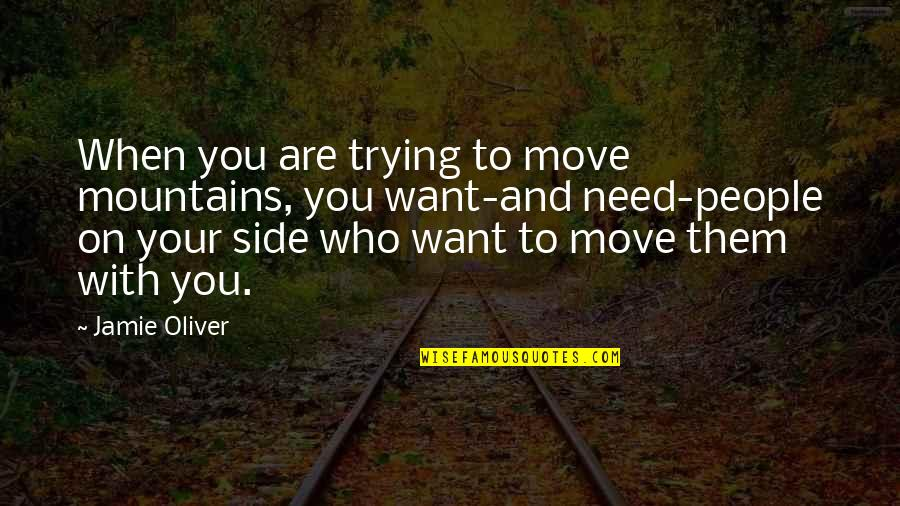 Jamie Oliver Quotes By Jamie Oliver: When you are trying to move mountains, you