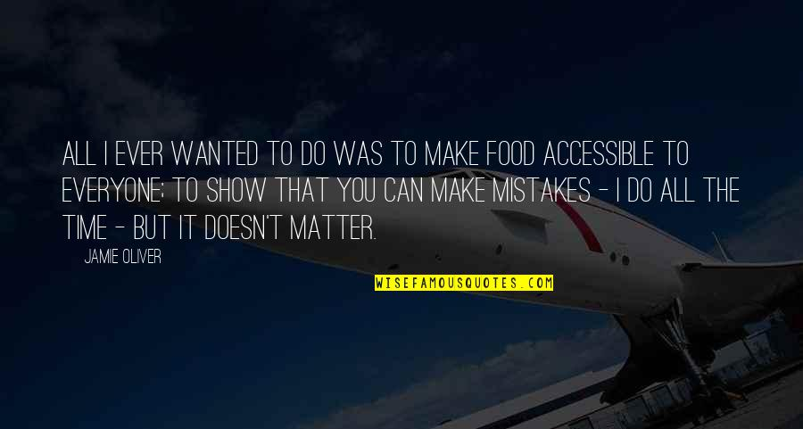 Jamie Oliver Quotes By Jamie Oliver: All I ever wanted to do was to