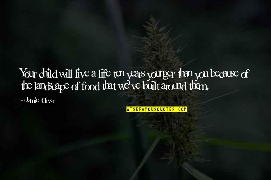 Jamie Oliver Quotes By Jamie Oliver: Your child will live a life ten years