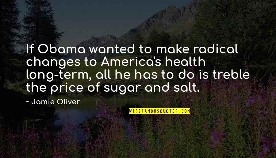 Jamie Oliver Quotes By Jamie Oliver: If Obama wanted to make radical changes to
