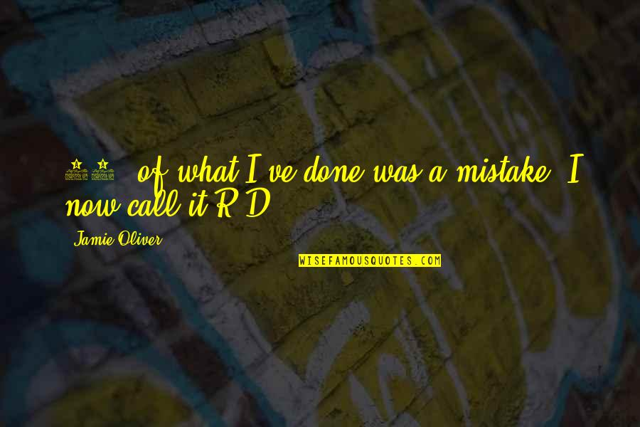 Jamie Oliver Quotes By Jamie Oliver: 40% of what I've done was a mistake.