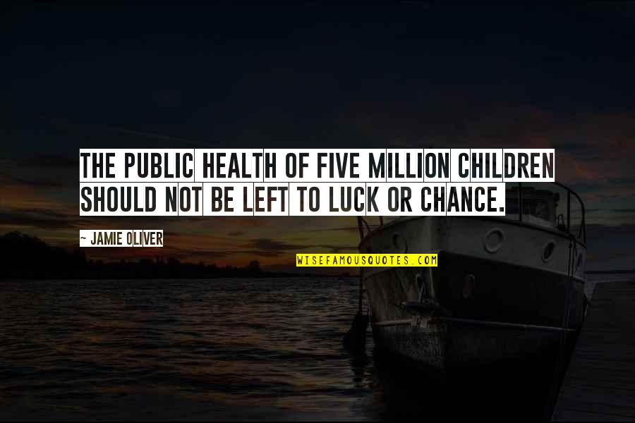 Jamie Oliver Quotes By Jamie Oliver: The public health of five million children should