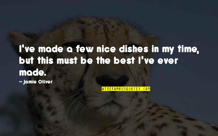 Jamie Oliver Quotes By Jamie Oliver: I've made a few nice dishes in my