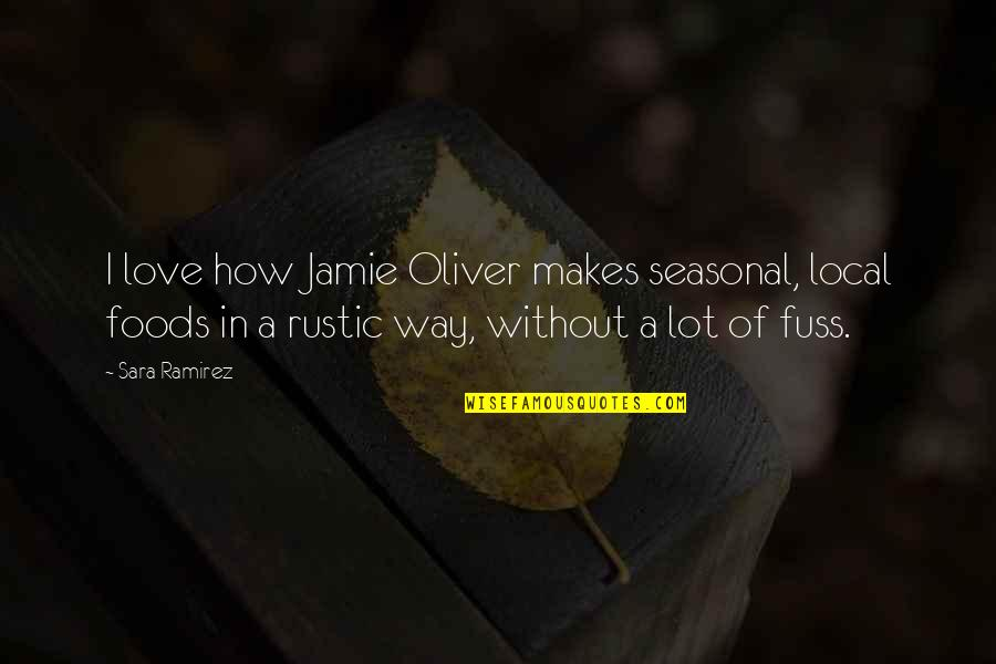 Jamie Oliver Quotes By Sara Ramirez: I love how Jamie Oliver makes seasonal, local