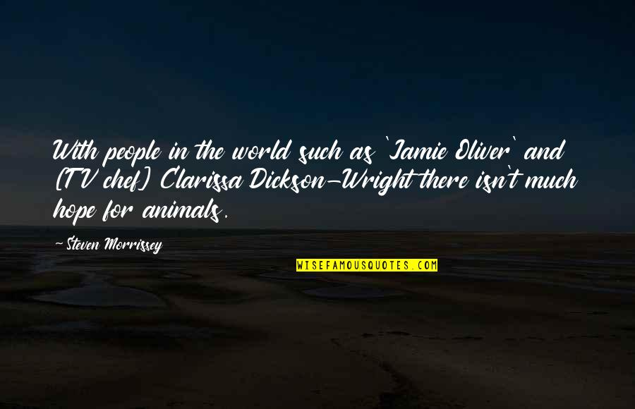 Jamie Oliver Quotes By Steven Morrissey: With people in the world such as 'Jamie