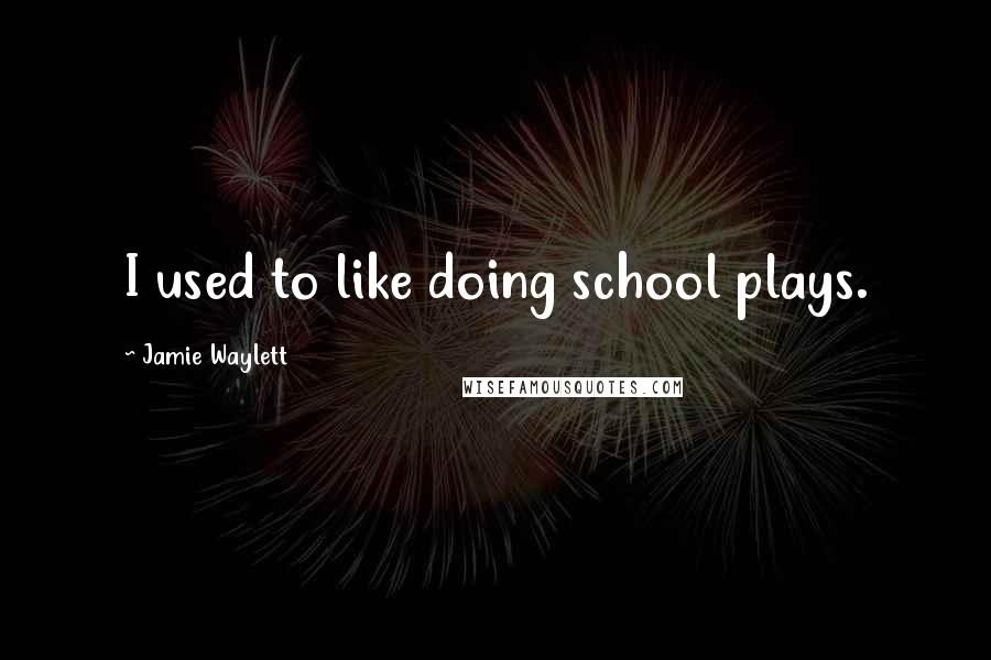 Jamie Waylett quotes: I used to like doing school plays.
