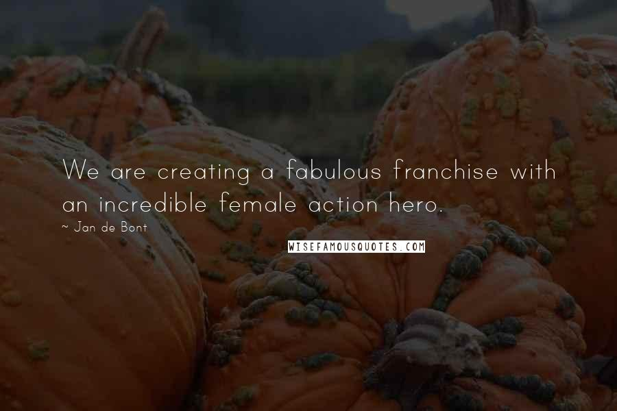 Jan De Bont quotes: We are creating a fabulous franchise with an incredible female action hero.
