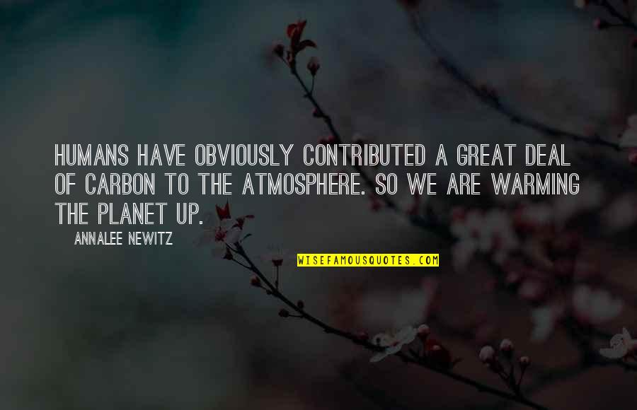 Jan Matzeliger Quotes By Annalee Newitz: Humans have obviously contributed a great deal of