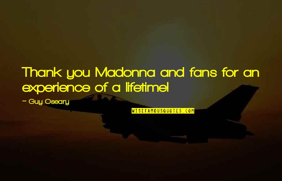 Jan Matzeliger Quotes By Guy Oseary: Thank you Madonna and fans for an experience