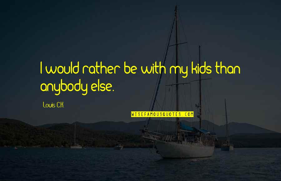 Jan Matzeliger Quotes By Louis C.K.: I would rather be with my kids than
