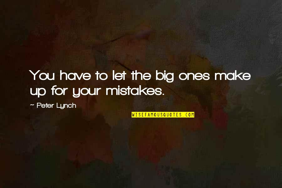 Jan Matzeliger Quotes By Peter Lynch: You have to let the big ones make