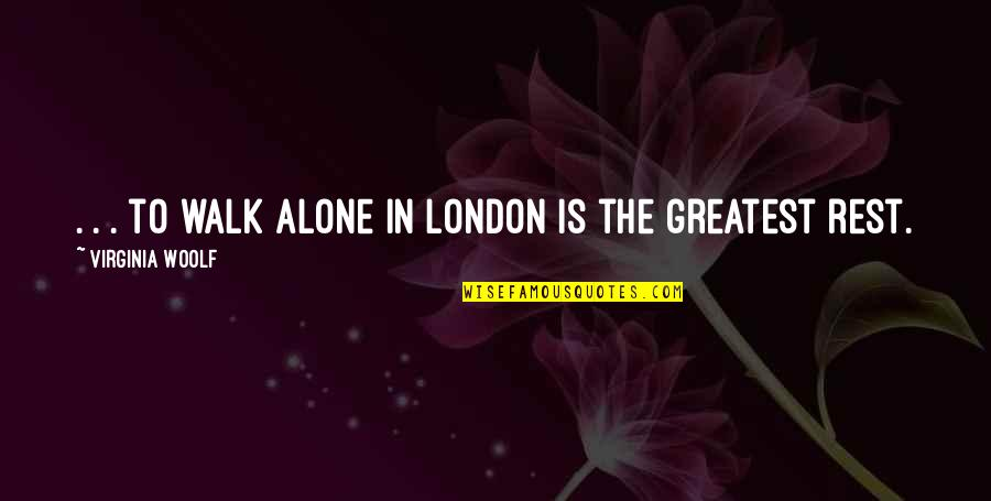 Jan Matzeliger Quotes By Virginia Woolf: . . . to walk alone in London