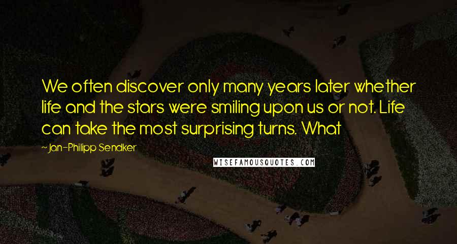 Jan-Philipp Sendker quotes: We often discover only many years later whether life and the stars were smiling upon us or not. Life can take the most surprising turns. What