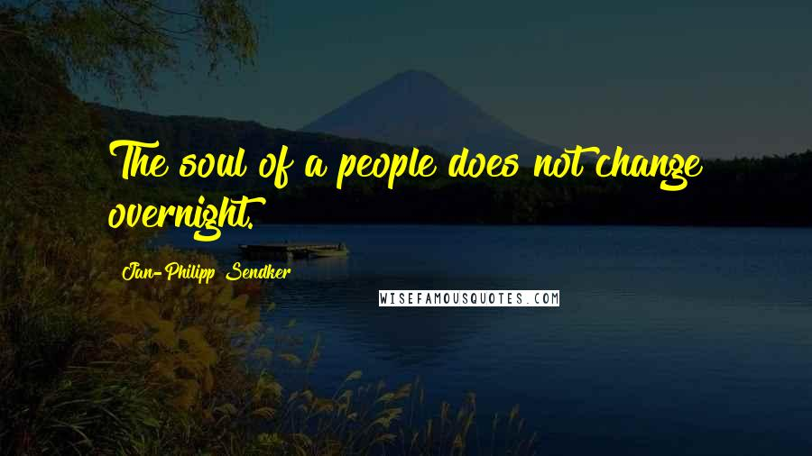 Jan-Philipp Sendker quotes: The soul of a people does not change overnight.