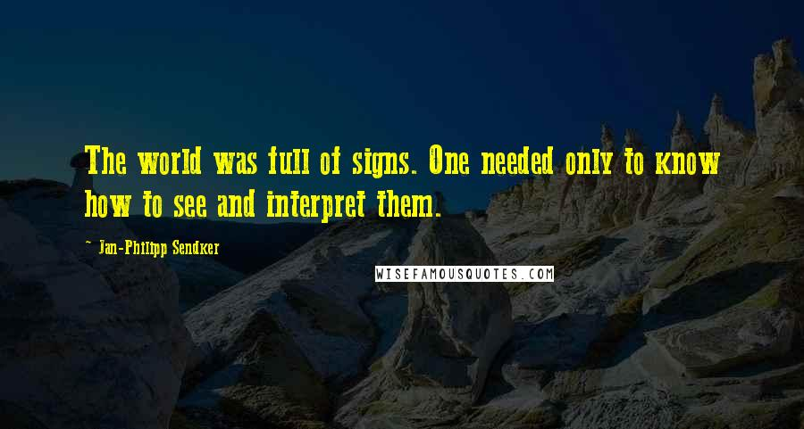 Jan-Philipp Sendker quotes: The world was full of signs. One needed only to know how to see and interpret them.