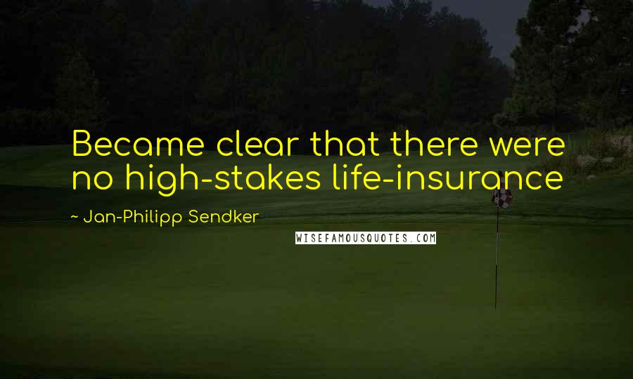 Jan-Philipp Sendker quotes: Became clear that there were no high-stakes life-insurance