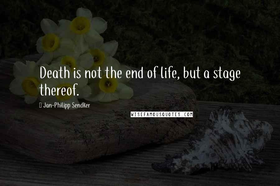 Jan-Philipp Sendker quotes: Death is not the end of life, but a stage thereof.