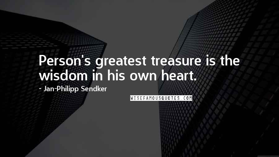 Jan-Philipp Sendker quotes: Person's greatest treasure is the wisdom in his own heart.