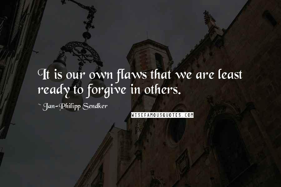 Jan-Philipp Sendker quotes: It is our own flaws that we are least ready to forgive in others.