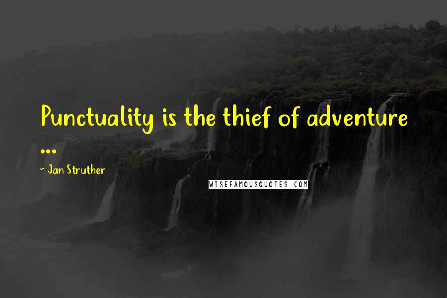 Jan Struther quotes: Punctuality is the thief of adventure ...