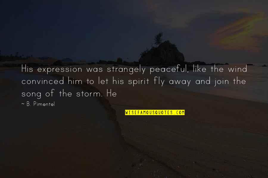 Jan Tinbergen Quotes By B. Pimentel: His expression was strangely peaceful, like the wind