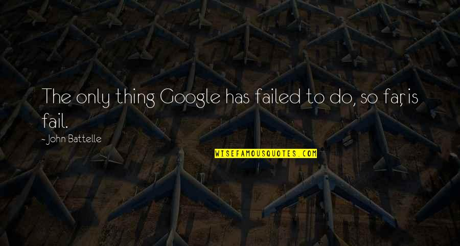Jan Tinbergen Quotes By John Battelle: The only thing Google has failed to do,