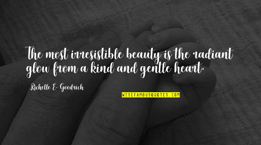 Jan Tinbergen Quotes By Richelle E. Goodrich: The most irresistible beauty is the radiant glow