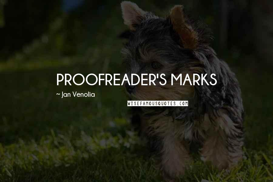 Jan Venolia quotes: PROOFREADER'S MARKS