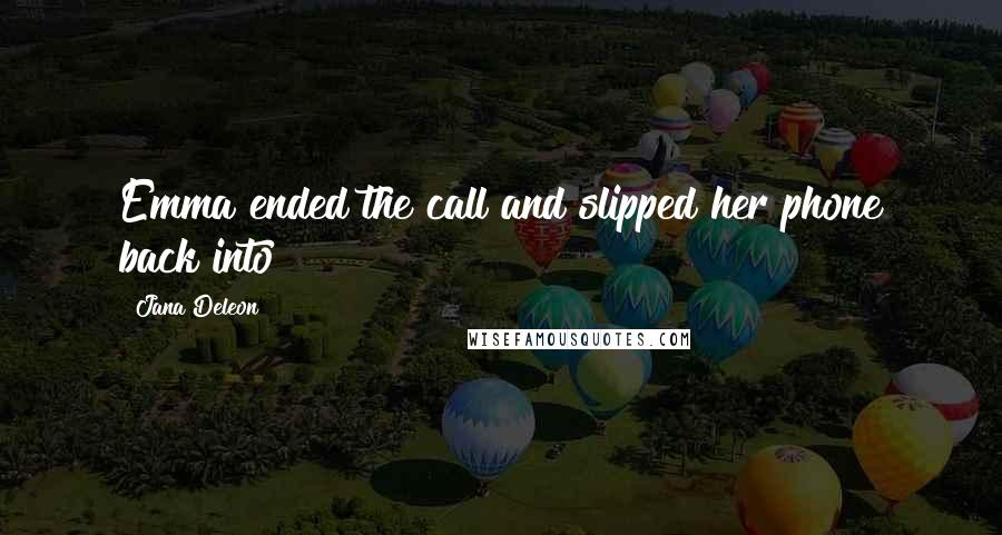 Jana Deleon quotes: Emma ended the call and slipped her phone back into