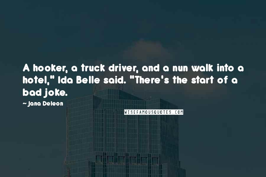 "Jana Deleon quotes: A hooker, a truck driver, and a nun walk into a hotel,"" Ida Belle said. ""There's the start of a bad joke."