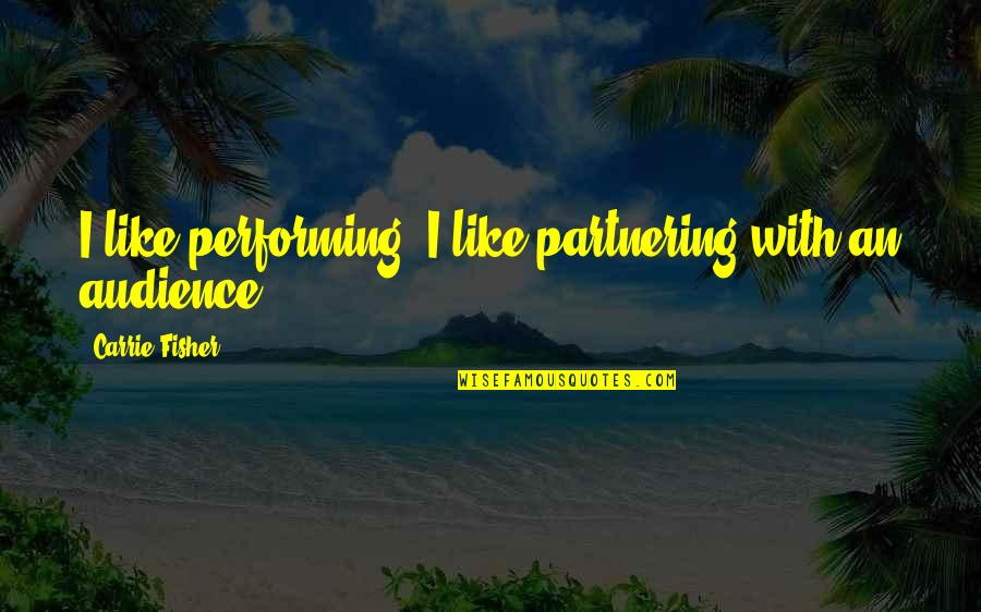 Jana Kramer Love Quotes By Carrie Fisher: I like performing. I like partnering with an