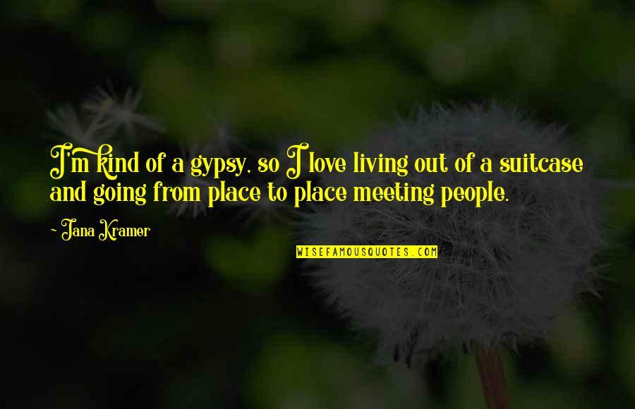 Jana Kramer Love Quotes By Jana Kramer: I'm kind of a gypsy, so I love
