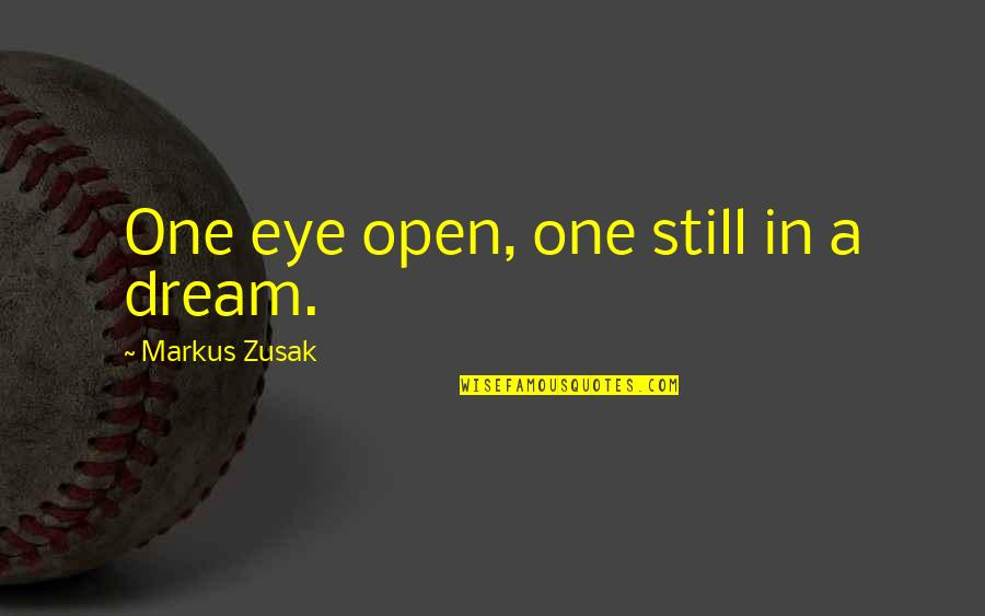 Jana Kramer Love Quotes By Markus Zusak: One eye open, one still in a dream.