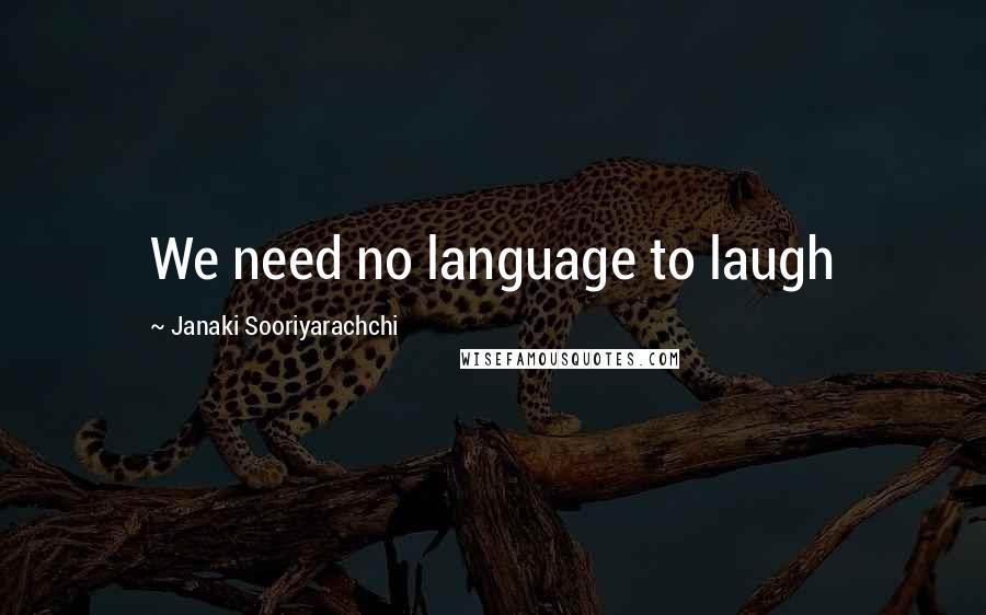 Janaki Sooriyarachchi quotes: We need no language to laugh