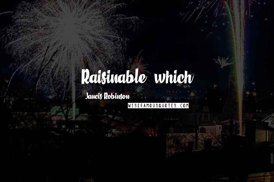Jancis Robinson quotes: Raisinable, which