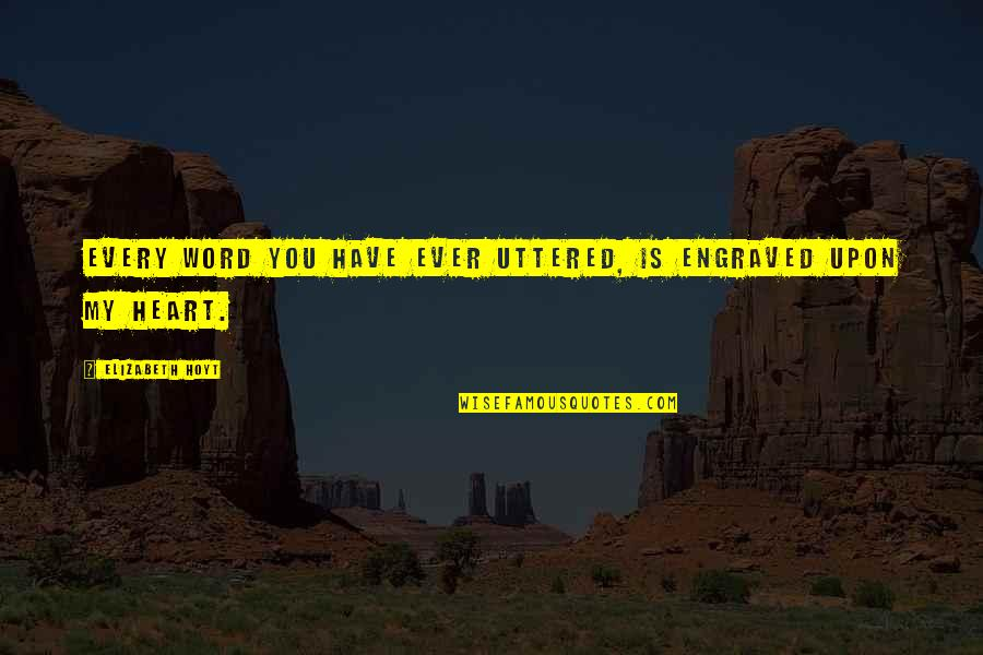 Jander Quotes By Elizabeth Hoyt: Every word you have ever uttered, is engraved