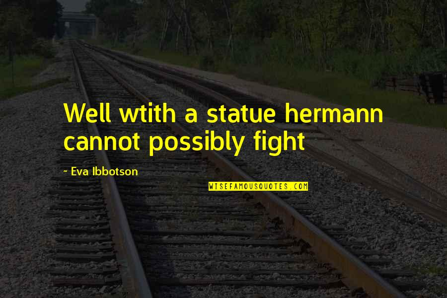 Jander Quotes By Eva Ibbotson: Well wtith a statue hermann cannot possibly fight