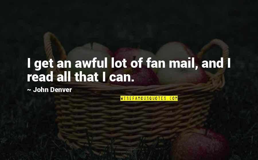 Jander Quotes By John Denver: I get an awful lot of fan mail,
