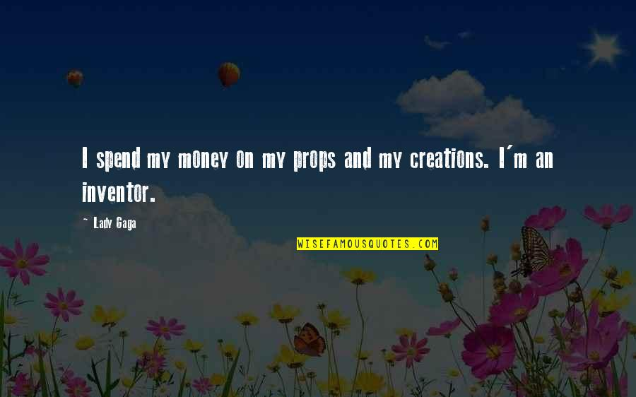 Jander Quotes By Lady Gaga: I spend my money on my props and