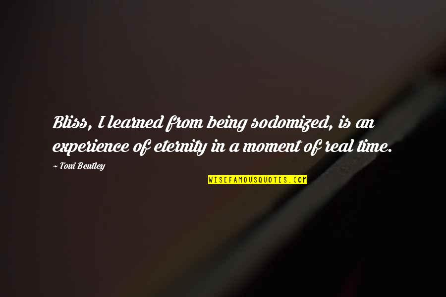 Jander Quotes By Toni Bentley: Bliss, I learned from being sodomized, is an