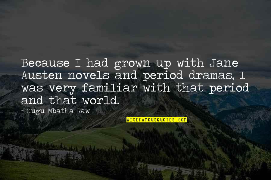 Jane Austen And Quotes By Gugu Mbatha-Raw: Because I had grown up with Jane Austen
