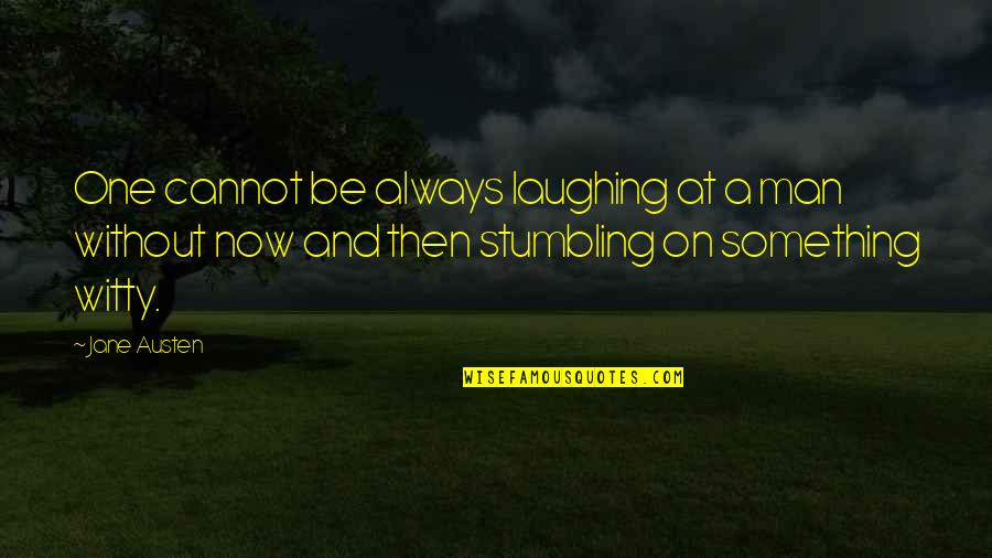Jane Austen And Quotes By Jane Austen: One cannot be always laughing at a man